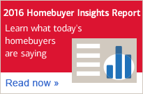 2016 Homebuyer Insights Report. Learn what today's homebuyers are saying.  Read Now.